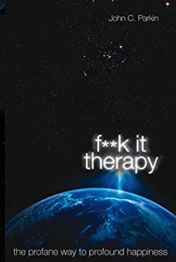 F**k It Therapy: The Profane Way to Profound Happiness 9781401940799