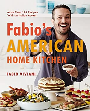 Fabio's American Home Kitchen : More Than 125 Recipes with an Italian Accent