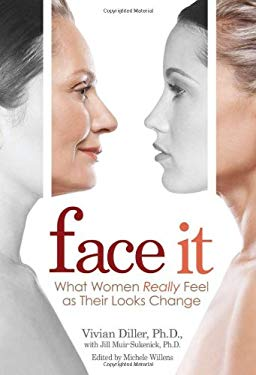 Face It: What Women Really Feel as Their Looks Change 9781401925406