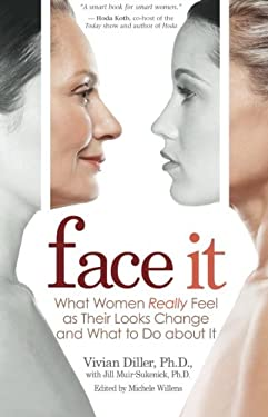 Face It: What Women Really Feel as Their Looks Change and What to Do about It 9781401925413