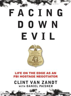Facing Down Evil: Life on the Edge as an FBI Hostage Negotiator 9781400152865