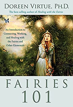 Fairies 101: An Introduction to Connecting, Working, and Healing with the Fairies and Other Elementals 9781401907600