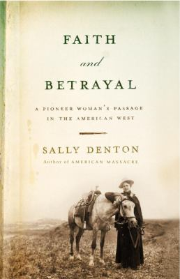 Faith and Betrayal: A Pioneer Woman's Passage in the American West 9781400041350