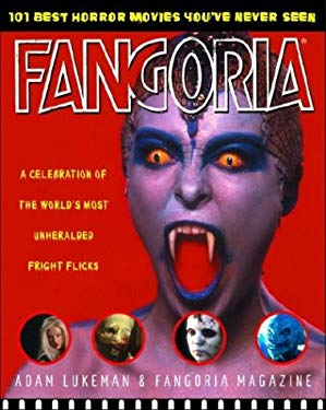Fangoria's 101 Best Horror Movies You've Never Seen: A Celebration of the World's Most Unheralded Fright Flicks 9781400047499
