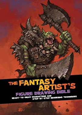Fantasy Artist's Figure Drawing Bible: Ready-to-draw Characters and Step-by-step Rendering Techniques 9781408100769