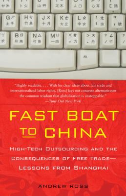 Fast Boat to China: High-Tech Outsourcing and the Consequences of Free Trade: Lessons from Shanghai 9781400095544