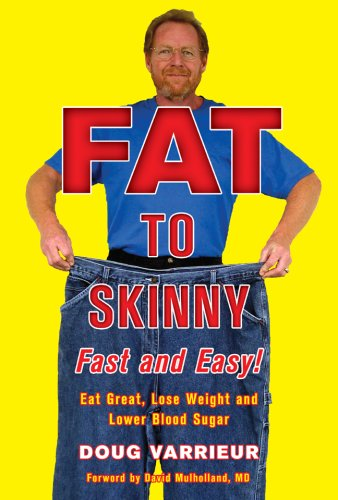 Fat to Skinny Fast and Easy!: Eat Great, Lose Weight, and Lower Blood Sugar Without Exercise 9781402771330