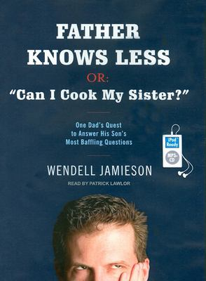 """Father Knows Less, Or: """"Can I Cook My Sister?"""""""