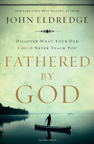 Fathered by God: Learning What Your Dad Could Never Teach You 9781400280278
