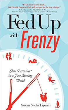 Fed Up with Frenzy: Slow Parenting in a Fast-Moving World 9781402265259