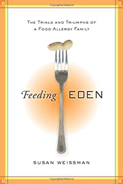 Feeding Eden: The Trials and Triumphs of a Food Allergy Family 9781402781223