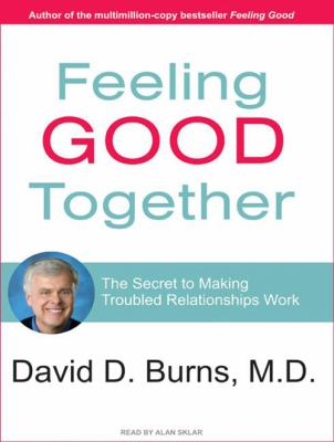 Feeling Good Together: The Secret to Making Troubled Relationships Work 9781400138203