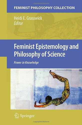 Feminist Epistemology and Philosophy of Science: Power in Knowledge 9781402068348