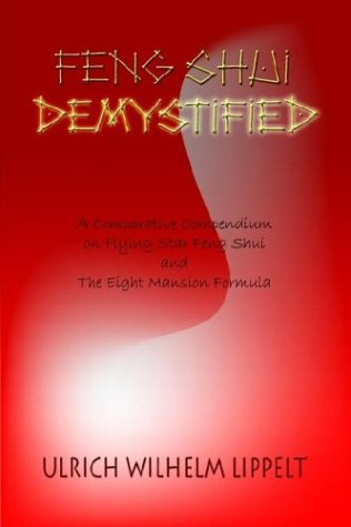 Feng Shui Demystified: A Comparative Compendium on Flying Star Feng Shui and the Eight Mansion Formula 9781403381347