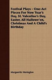 Festival Plays - One-Act Pieces for New Year's Day, St. Valentine's Day, Easter, All Hallowe'en, Christmas and a Child's Birthday 6113625