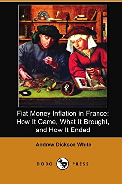 Fiat Money Inflation in France: How It Came, What It Brought, and How It Ended (Dodo Press) 9781406522136