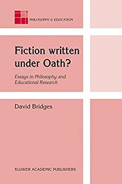 Fiction Written Under Oath?: Essays in Philosophy and Educational Research 9781402010835
