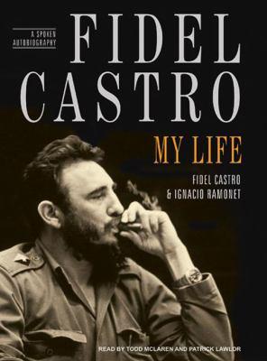 Fidel Castro: My Life: A Spoken Autobiography 9781400105922
