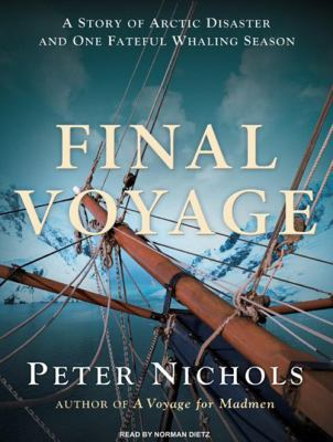 Final Voyage: A Story of Arctic Disaster and One Fateful Whaling Season 9781400162543