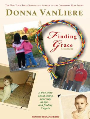 Finding Grace: A True Story about Losing Your Way in Life...and Finding It Again 9781400161669