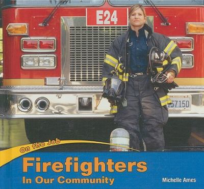 Firefighters in Our Community 9781404280588
