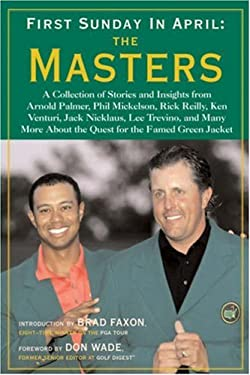 First Sunday in April: The Masters: A Collection of Stories and Insights from Arnold Palmer, Phil Mickelson, Rick Reilly, Ken Venturi, Jack Nicklaus, 9781402746925