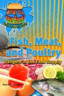 Fish, Meat, and Poultry: Dangers in the Food Supply 9781404214194