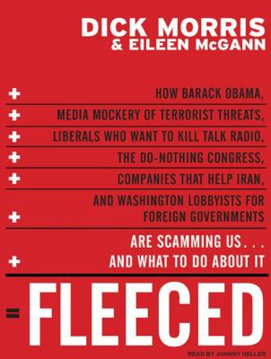Fleeced: How Barack Obama, Media Mockery of Terrorist Threats, Liberals Who Want to Kill Talk Radio, the Do-Nothing Congress, C 9781400107292