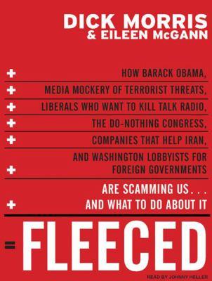 Fleeced: How Barack Obama, Media Mockery of Terrorist Threats, Liberals Who Want to Kill Talk Radio, the Do-Nothing Congress, C 9781400137299