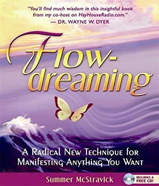 Flowdreaming: A Radical New Technique for Manifesting Anything You Want [With CD] 9781401905613