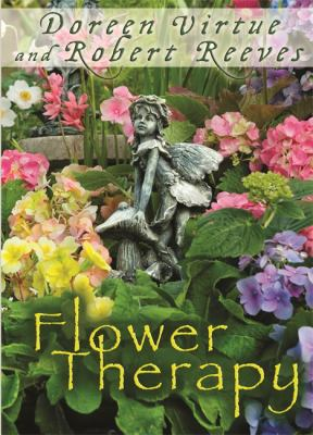 Flower Therapy: Welcome the Angels of Nature Into Your Life 9781401939687