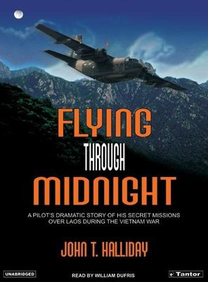 Flying Through Midnight: A Pilot's Dramatic Story of His Secret Missions Over Laos During the Vietnam War 9781400101863