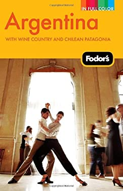 Fodor's Argentina: With Wine Country and Chilean Patagonia 9781400004331