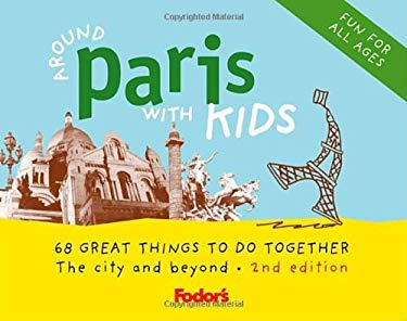 Fodor's Around Paris with Kids, 2nd Edition: 68 Great Things to Do Together 9781400011506