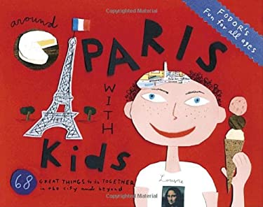 Fodor's Around Paris with Kids: 68 Great Things to Do Together in the City and Beyond