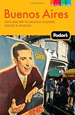 Fodor's Buenos Aires: With Side Trips to Gaucho Country, Iguazu, and Uruguay 9781400004256