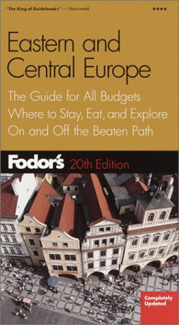 Fodor's Eastern and Central Europe, 20th Edition: The Guide for All Budgets, Where to Stay, Eat, and Explore on and Off the Beaten Path 9781400010943