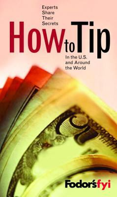 Fodor's Fyi: How to Tip, 1st Edition 9781400011582