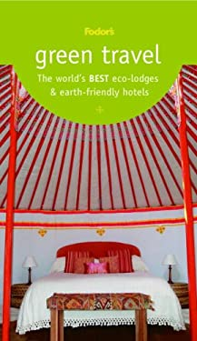Fodor's Green Travel: The World's Best Eco-Lodges & Earth-Friendly Hotels 9781400007530