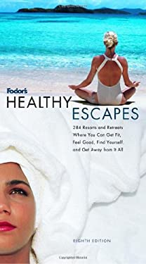 Fodor's Healthy Escapes, 8th Edition: 288 Spas, Resorts, and Retreats Where You Can Relax, Recharge, Get Fit, and Get Away from It All 9781400010899
