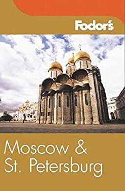 Fodor's Moscow and St. Petersburg, 6th Edition 9781400013692