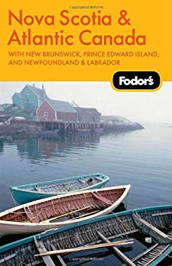 Fodor's Nova Scotia & Atlantic Canada: With New Brunswick, Prince Edward Island, and Newfoundland & Labrador 9781400004263