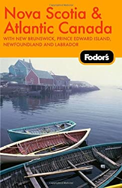 Fodor's Nova Scotia & Atlantic Canada: With New Brunswick, Prince Edward Island, and Newfoundland & Labrador 9781400019069