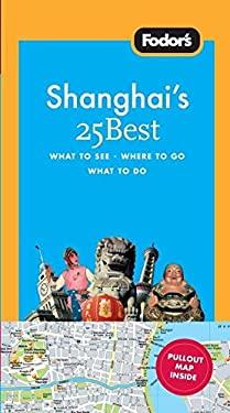 Fodor's Shanghai's 25 Best 9781400003969