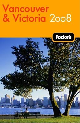 Fodor's Vancouver & Victoria: With Whistler, Vancouver Island & the Okanagan Valley 9781400019182