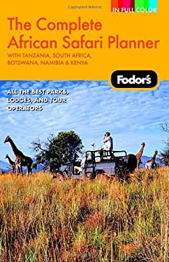 Fodor's the Complete African Safari Planner: With Tanzania, South Africa, Botswana, Namibia & Kenya 9781400019281