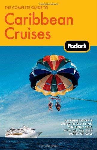 Fodor's the Complete Guide to Caribbean Cruises: A Cruise Lover's Guide to Selecting the Right Trip, with All the Best Ports of Call 9781400008438