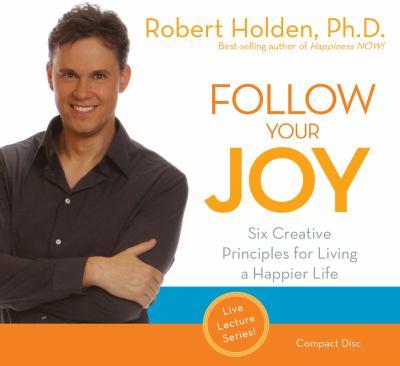Follow Your Joy: Six Creative Principles for Living a Happier Life 9781401935108