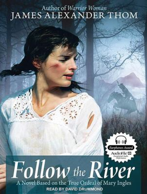 Follow the River: A Novel Based on the True Ordeal of Mary Ingles 9781400169979