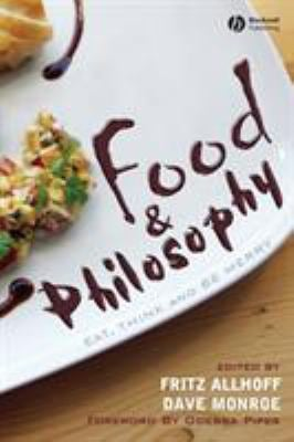 Food & Philosophy: Eat, Think, and Be Merry 9781405157759